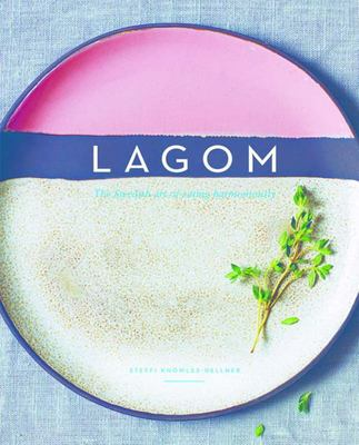 Lagom The Swedish Art of Eating Harmoniously