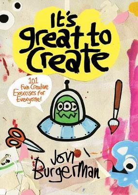 It's Great to Create : 101 Fun Creative Exercises for Everyone