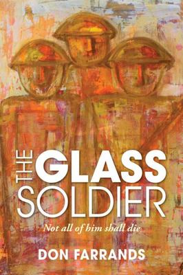 Glass Soldier: Not All of Him Shall Die