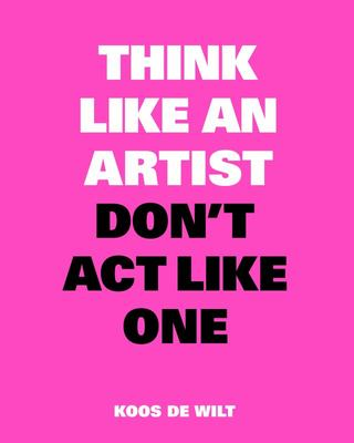 Think Like an Artist, Don't Act Like One - Common Sense from an Unexpected Source