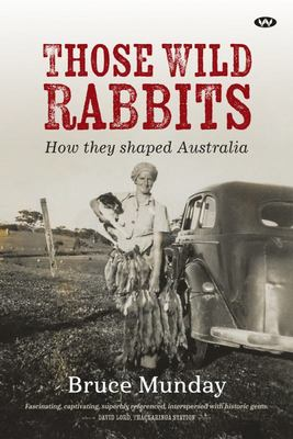 Those Wild Rabbits: How They Shaped Australia