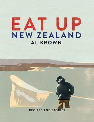 Eat Up New Zealand: Recipes and Stories