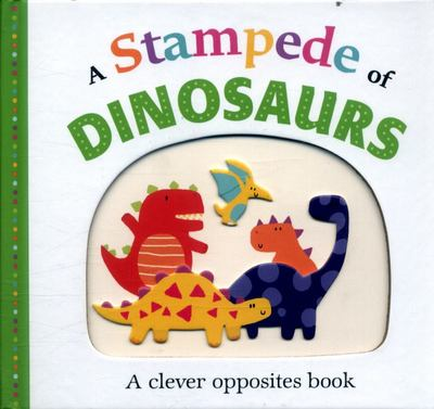 A Stampede of Dinosaurs: A Clever Opposites Book