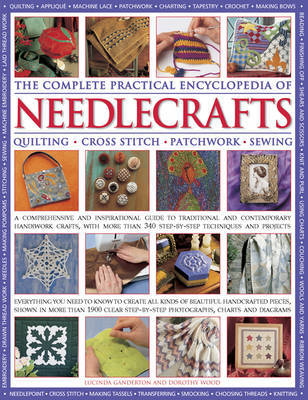 The Complete Practical Encyclopedia of Needlecrafts: Quilting Cross Stitch Patchwork  Sewing