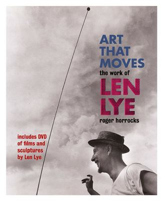 Art That Moves: The Work of Len Lye (with DVD of films and sculptures)