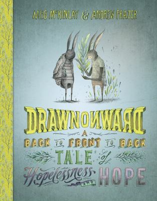 Drawn Onward: A back to front to back tale of hopelessness and hope