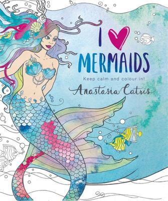 I Heart Mermaids: Keep Calm and Colour In!