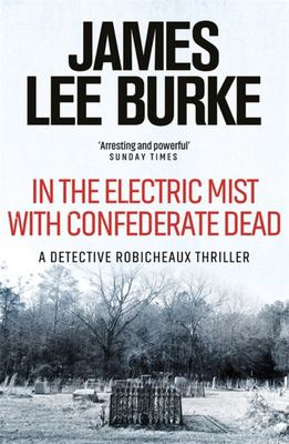In the Electric Mist with Confederate Dead (Robicheaux #6)