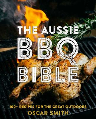 The Aussie BBQ Bible100+ Recipes for the Great Outdoors