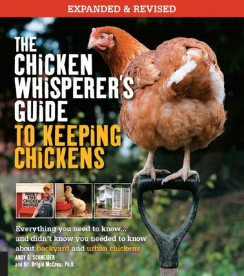 The Chicken Whisperer's Guide to Keeping Chickens: Everything You Need to Know... and Didn't Know You Need to Know About Backyard and Urban Chicken