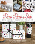 Print, Paint  Ink: 21 Modern Craft Projects for You  Your Home