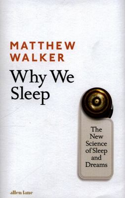 Why We Sleep: The New Science of Sleep and Dreams (HB)
