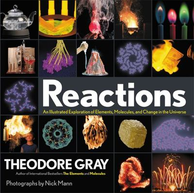 Reactions : An Illustrated Exploration of Elements, Molecules, and Change in the Universe (HB)