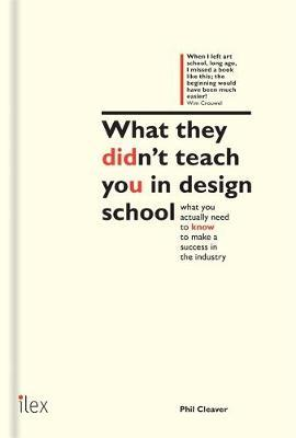 What They Didn't Teach You in Design School - An essential tool for your first year in the real world