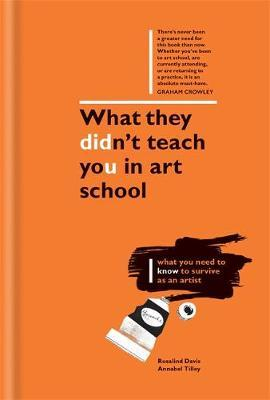 What They Didn't Teach You in Art School: What You Need to Know to Survive as an Artist