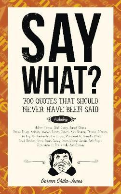Say What? 150 Quotes That Should Never Have Been Said