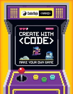 Create with Code: Make Your Own Game (CoderDojo Nano)