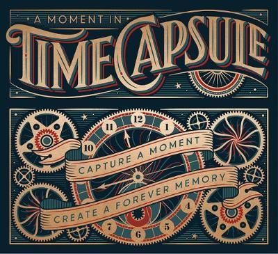 A Moment in Time Capsule: Capture the Past to Create a Forever Memory