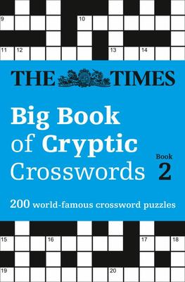 The Times Big Book of Cryptic Crosswords 2: A Bumper Collection of 200 Brain-Teasing Puzzles