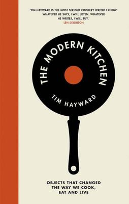 The Modern Kitchen - Objects that changed the way we cook, eat and live
