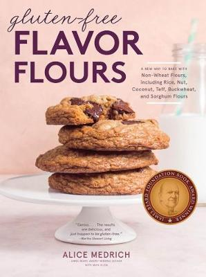 Gluten-Free Flavor Flours - A Revolutionary New Way to Bake with Whole and Ancient Grain and Nut and Nongrain Flours