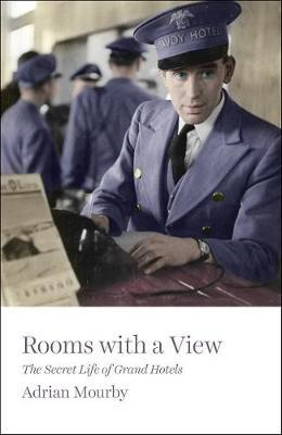 Rooms With a View : The Secret Life of Great Hotels