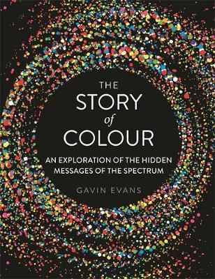 The Story of Colour: A Voyage Through the Hidden Messages of the Spectrum