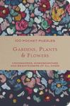 Gardens & Flowers: 100 Pocket Puzzles: Crosswords, wordsearches and verbal brainteasers of all kinds