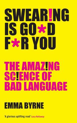 Swearing is Good for You The Amazing Science of Bad Language