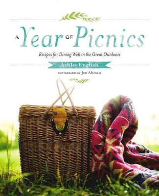 A Year of Picnics : Recipes for Dining Well in the Great Outdoors