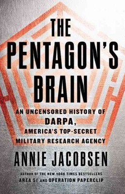 The Pentagon's Brain : An Uncensored History of DARPA, America's Top-secret Military Research Agency