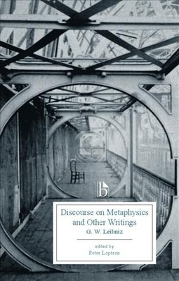 Discourse on Metaphysics and Other Writings : Discourse on Metaphysics, the Principlese of Nature and of Grace, the Monadology