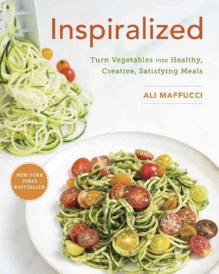 Inspiralized : Turn Vegetables into Healthy, Creative, Satisfying Meals