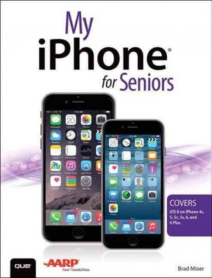 My iPhone for Seniors : Covers Ios 8 on Iphone 4s, 5, 5c, 6, and 6 Plus