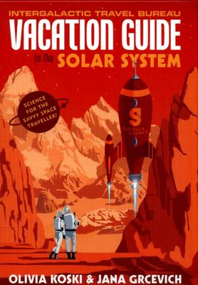 The Vacation Guide to the Solar System : Science for the Savvy Space Traveller