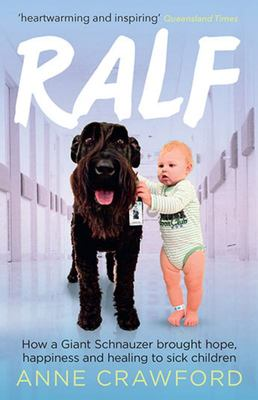 Ralf: How a Giant Schnauzer Brought Hope, Happiness and Healing to Sick Children
