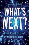 What's Next? What Science Can Tell Us About Our Fascinating Future