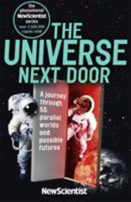 The Universe Next Door: A Journey Through 57 Alternative Realities, Parallel Worlds and Possible Futures (New Scientist)
