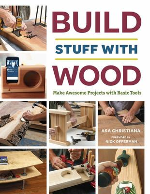 Build Stuff with WoodA Basic Guide for Beginning Woodworkers