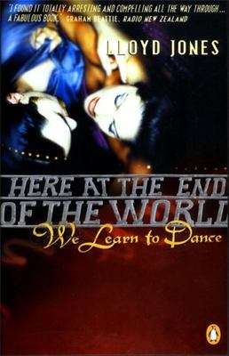 Here at the End of the World We Learned to Dance