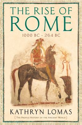 The Rise of Rome 1000 BC - 264 BC
