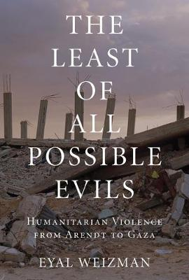 The Least of All Possible Evils : A Short History of Humanitarian Violence