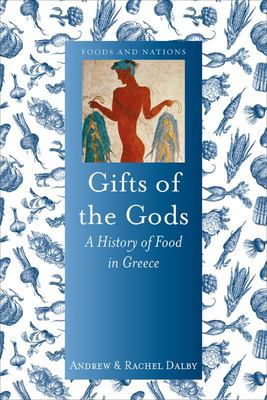 Gifts of the Gods : A History of Food in Greece