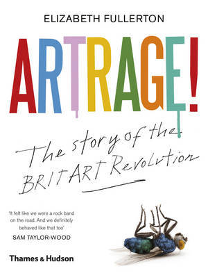 Artrage ! The Story of the Britart Revolution