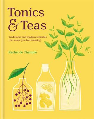 Tonics & Teas Traditional And Modern Remedies
