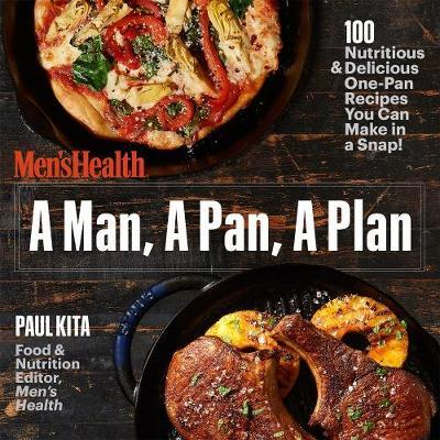 A Man, a Pan, a Plan : 100 Delicious & Nutritious One-pan Recipes You Can Make Right Now!
