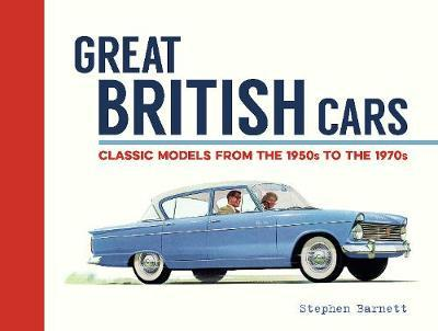 Great British Cars : A Field Guide to Classic Models from 1950 to 1970