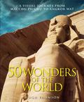 Wonders of the World: The Greatest Man-made Constructions from the Pyramids of Giza to the Golden Gate Bridge