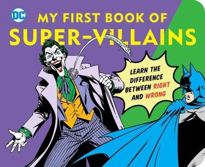 My First Book of Super Villains : Learn the Difference Between Right and Wrong