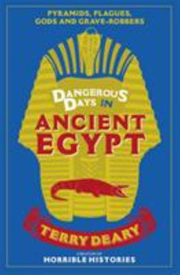 Dangerous Days in Ancient Egypt : Pyramids, Plagues, Gods and Grave-robbers